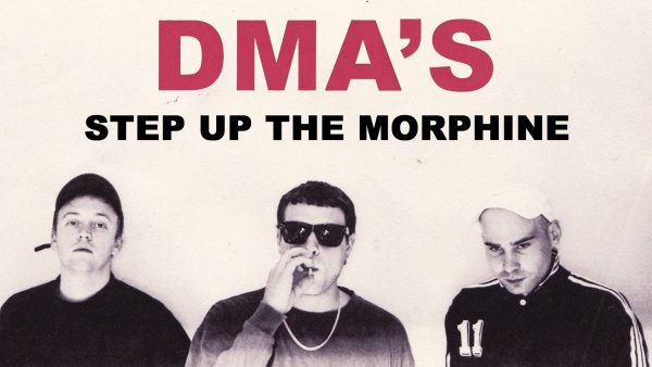 Pick 'n' Mix // DMA'S - Step Up The Morphine